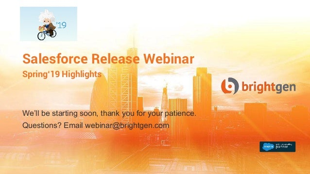 We'll be starting soon, thank you for your patience. Questions? Email webinar@brightgen.com Salesforce Release Webinar Spr...