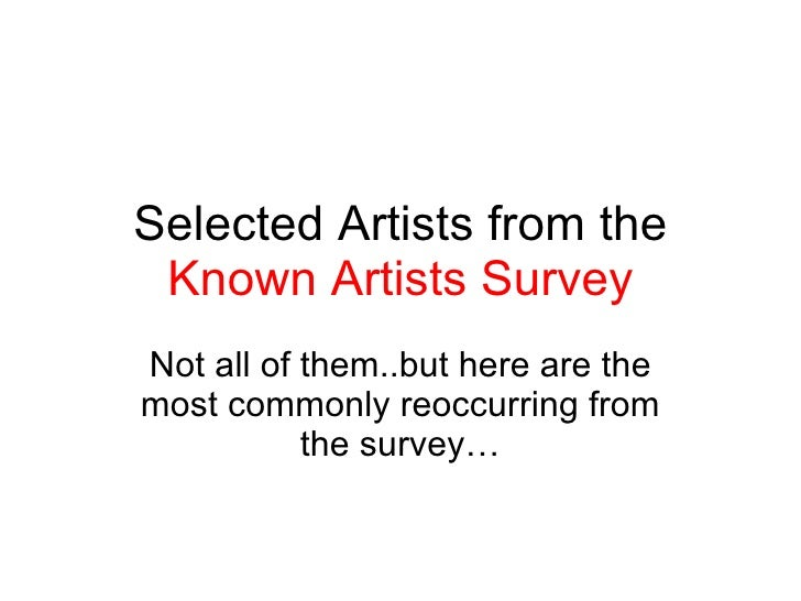 Selected Artists from the  Known Artists Survey Not all of them..but here are the most commonly reoccurring from the survey…