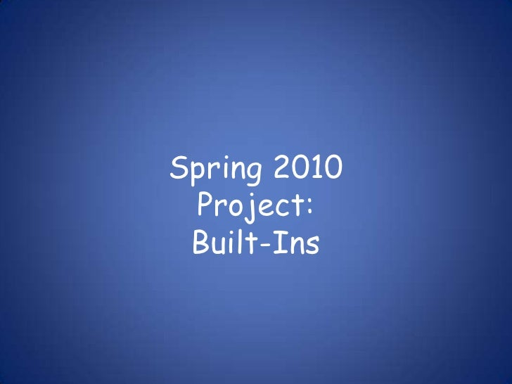 Spring 2010Project:Built-Ins<br />