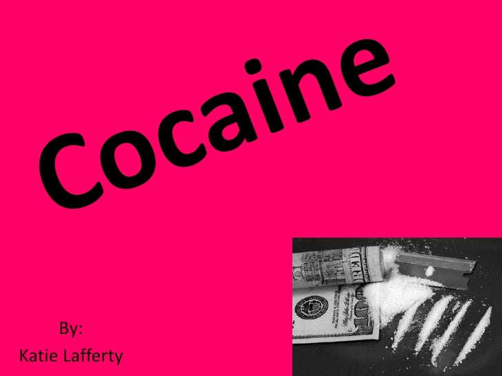 Cocaine<br />By:<br />Katie Lafferty<br />