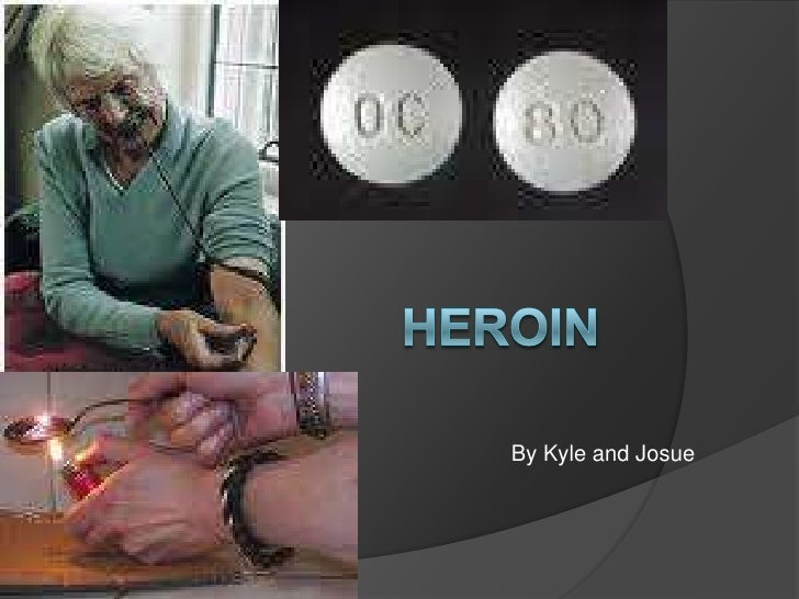 Heroin  <br />By Kyle and Josue<br />