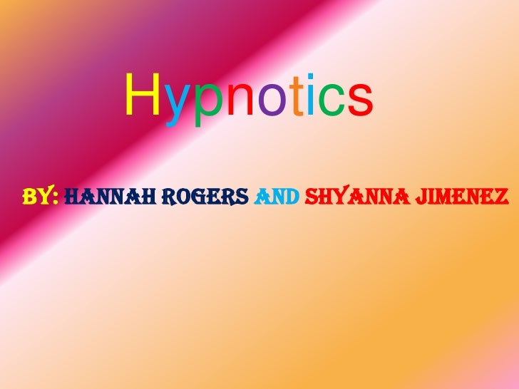Hypnotics<br />By:Hannah Rogers andShyanna Jimenez<br />