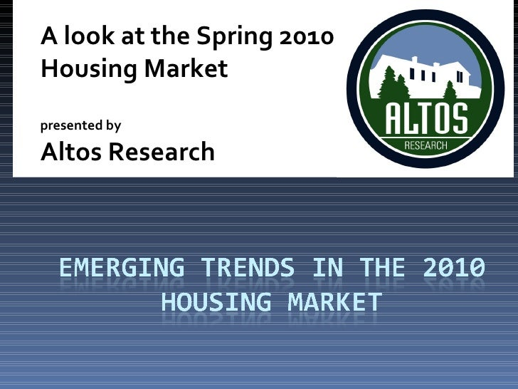 A look at the Spring 2010  Housing Market presented by  Altos Research