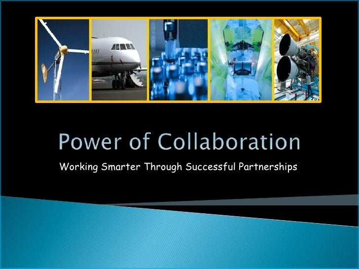 Power of Collaboration<br />Working Smarter Through Successful Partnerships<br />