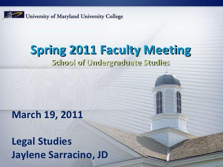 Spring 2011 Faculty Meeting School of Undergraduate Studies March 19, 2011 Legal Studies Jaylene Sarracino, JD