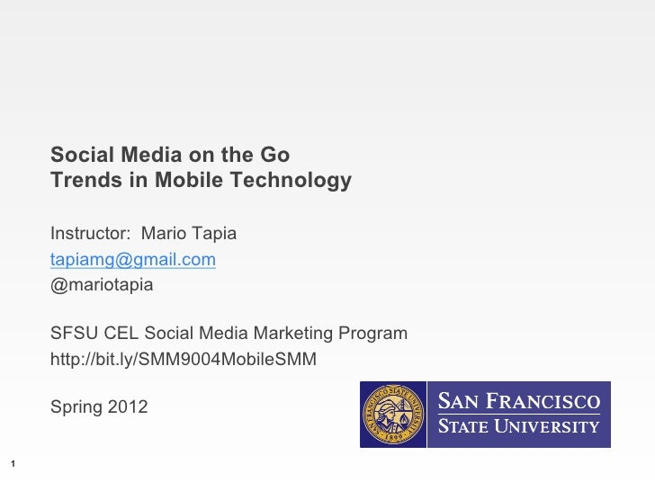 Social Media on the Go    Trends in Mobile Technology    Instructor: Mario Tapia    tapiamg@gmail.com    @mariotapia    SF...