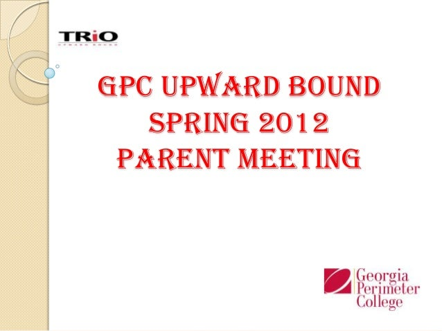 GPC Upward Bound   Spring 2012 Parent Meeting