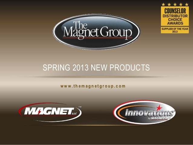 SPRING 2013 NEW PRODUCTS   www.themagnetgroup.com