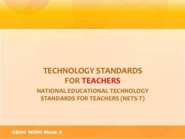 TECHNOLOGY STANDARDS     FOR TEACHERSNATIONAL EDUCATIONAL TECHNOLOGY STANDARDS FOR TEACHERS (NETS-T)
