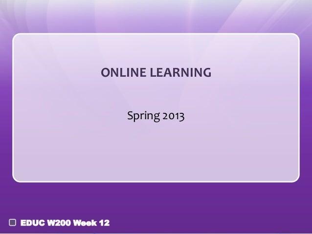 ONLINE LEARNING                    Spring 2013EDUC W200 Week 12