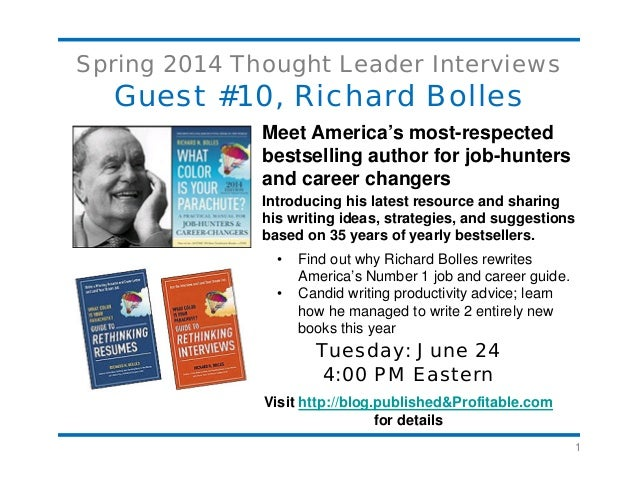 1 Spring 2014 Thought Leader Interviews Guest #10, Richard Bolles Meet America's most-respected bestselling author for job...