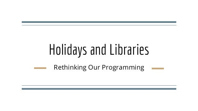 Holidays and Libraries Rethinking Our Programming