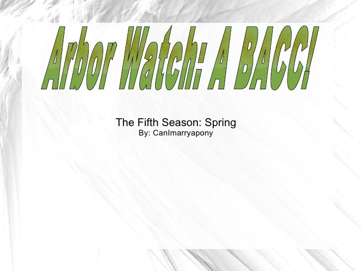 The Fifth Season: Spring By: CanImarryapony Arbor Watch: A BACC!