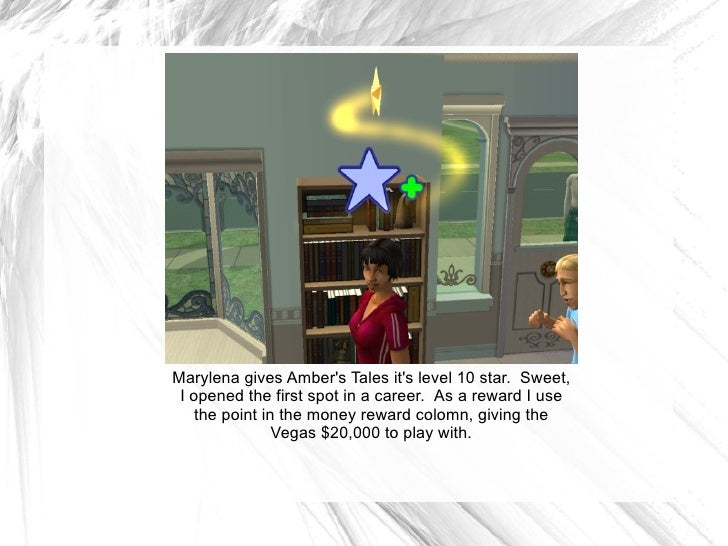Marylena gives Amber's Tales it's level 10 star.  Sweet, I opened the first spot in a career.  As a reward I use the point...