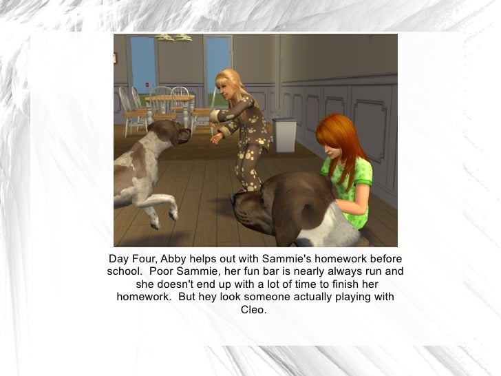 Day Four, Abby helps out with Sammie's homework before school.  Poor Sammie, her fun bar is nearly always run and  she doe...