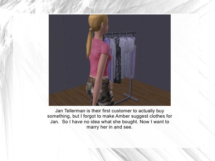 Jan Tellerman is their first customer to actually buy something, but I forgot to make Amber suggest clothes for Jan.  So I...