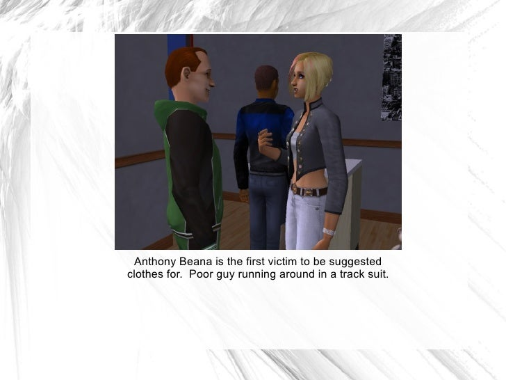 Anthony Beana is the first victim to be suggested clothes for.  Poor guy running around in a track suit.