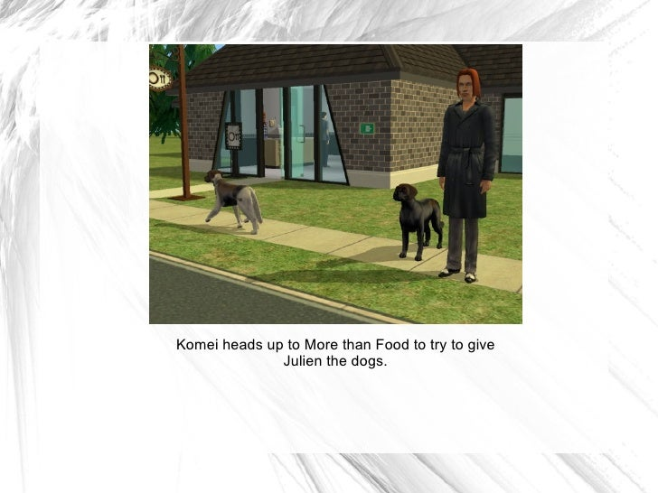 Komei heads up to More than Food to try to give Julien the dogs.