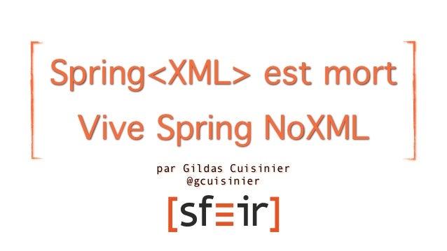 Spring<XML> est mort Vive Spring NoXML      par Gildas Cuisinier          @gcuisinier