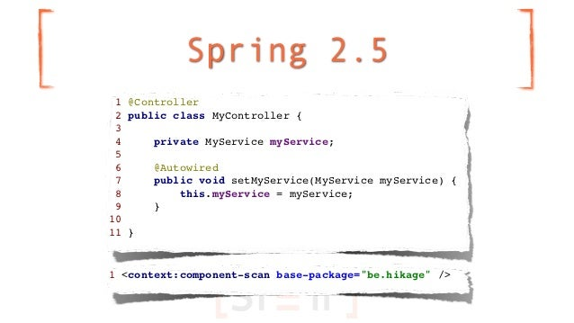 Spring 2.5 1 @Controller 2 public class MyController { 3 4     private MyService myService; 5 6     @Autowired 7     publi...