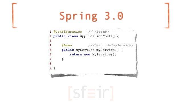 "Spring 3.01 @Configuration   // <beans>2 public class ApplicationConfig {34     @Bean        //<bean id=""myService>5     p..."