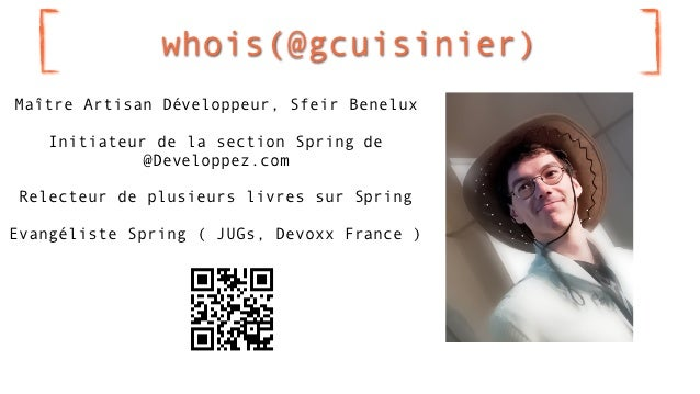 whois(@gcuisinier)Maître Artisan Développeur, Sfeir Benelux    Initiateur de la section Spring de              @Developpez...
