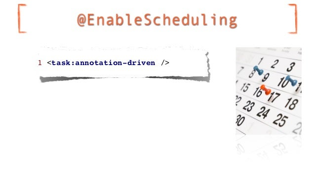 @EnableScheduling1 <task:annotation-driven />