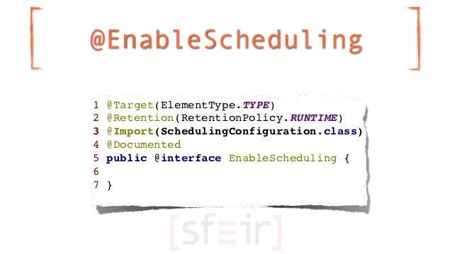 @EnableScheduling1   @Target(ElementType.TYPE)2   @Retention(RetentionPolicy.RUNTIME)3   @Import(SchedulingConfiguration.c...