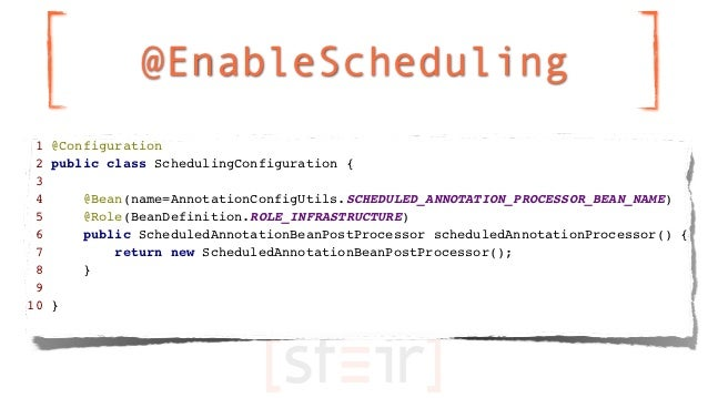 @EnableScheduling 1 @Configuration 2 public class SchedulingConfiguration { 3 4     @Bean(name=AnnotationConfigUtils.SCHED...