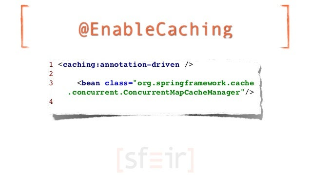 """@EnableCaching1 <caching:annotation-driven />23     <bean class=""""org.springframework.cache    .concurrent.ConcurrentMapCac..."""