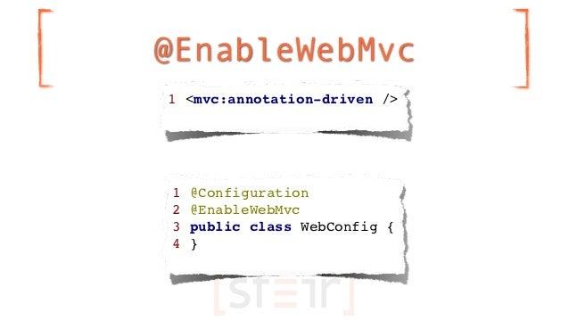 @EnableWebMvc1 <mvc:annotation-driven />1   @Configuration2   @EnableWebMvc3   public class WebConfig {4   }