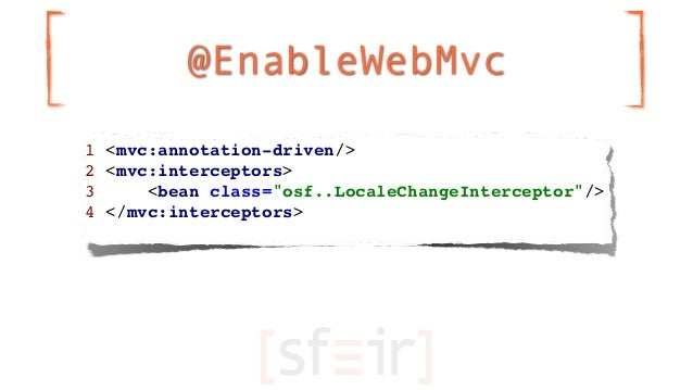 "@EnableWebMvc1 <mvc:annotation-driven/>2 <mvc:interceptors>3     <bean class=""osf..LocaleChangeInterceptor""/>4 </mvc:inter..."