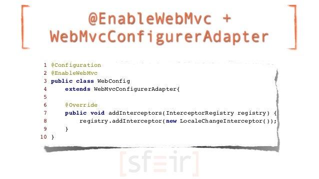 @EnableWebMvc +     WebMvcConfigurerAdapter 1   @Configuration 2   @EnableWebMvc 3   public class WebConfig 4       extend...