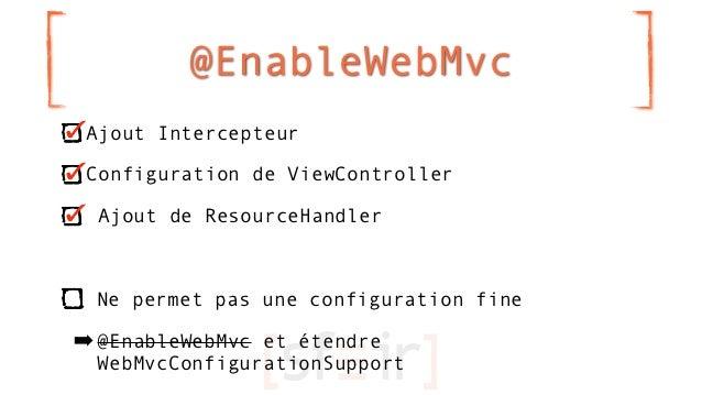 @EnableWebMvc Ajout Intercepteur Configuration de ViewController  Ajout de ResourceHandler Ne permet pas une configuration...