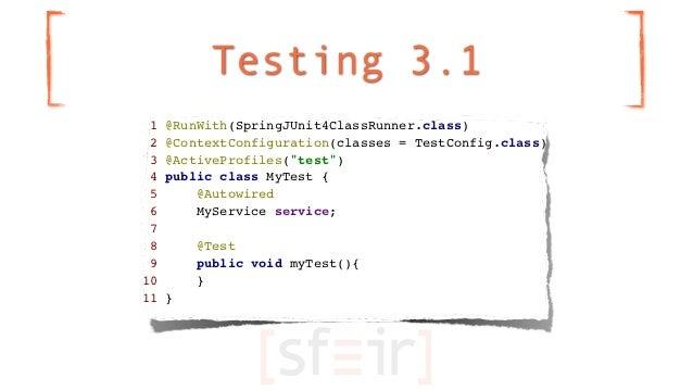 Testing 3.1 1   @RunWith(SpringJUnit4ClassRunner.class) 2   @ContextConfiguration(classes = TestConfig.class) 3   @ActiveP...