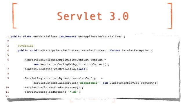 Servlet 3.0 1 public class WebInitializer implements WebApplicationInitializer { 2 3     @Override 4     public void onSta...