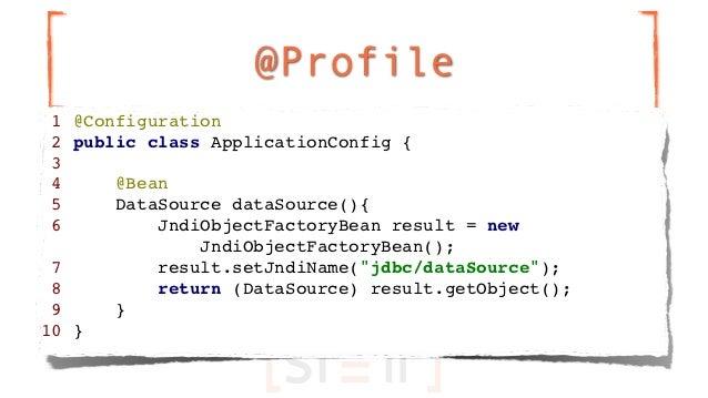 @Profile 1 @Configuration 2 public class ApplicationConfig { 3 4     @Bean 5     DataSource dataSource(){ 6         JndiOb...