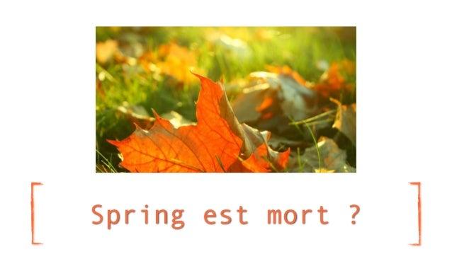 Spring est mort ?