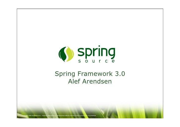Spring Framework 3.0                                                       Alef Arendsen     Copyright 2008 SpringSource. ...