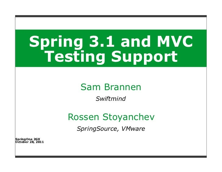 Spring 3.1 and MVC        Testing Support                     Sam Brannen                         Swiftmind               ...