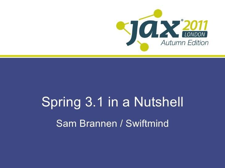Spring 3.1 in a Nutshell  Sam Brannen / Swiftmind