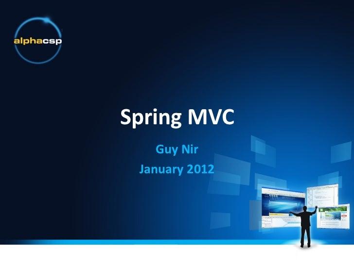 <ul><li>Spring MVC </li></ul><ul><li>Guy Nir </li></ul><ul><li>January 2012 </li></ul>