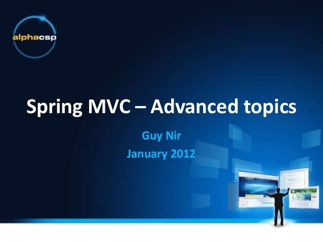 Spring MVC – Advanced topics             Guy Nir          January 2012