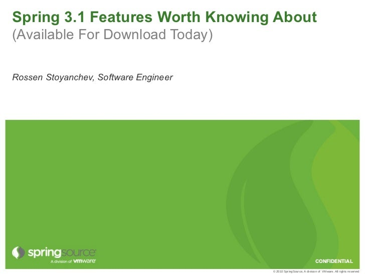 Spring 3.1 Features Worth Knowing About(Available For Download Today)Rossen Stoyanchev, Software Engineer                 ...