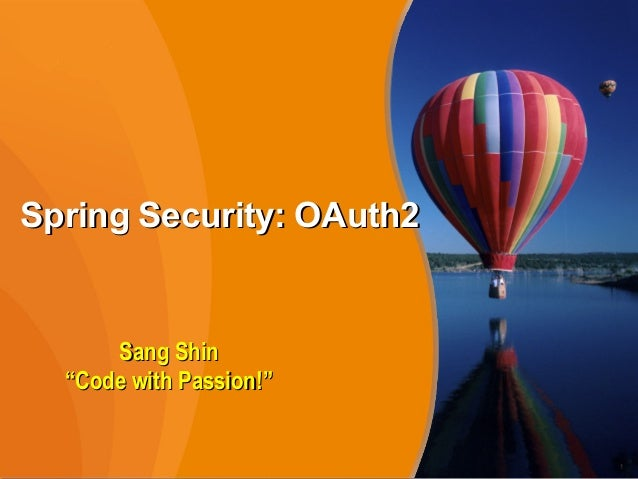 "1 Spring Security: OAuth2Spring Security: OAuth2 1 Sang ShinSang Shin """"Code with Passion!""Code with Passion!"""