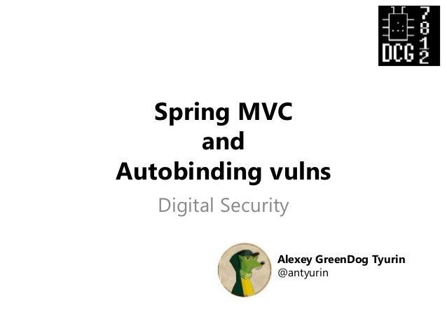 Spring MVC and Autobinding vulns Digital Security Alexey GreenDog Tyurin @antyurin