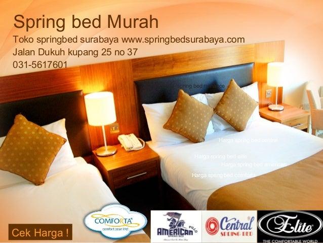 Spring bed Murah Toko springbed surabaya www.springbedsurabaya.com Jalan Dukuh kupang 25 no 37 031-5617601 Harga spring be...