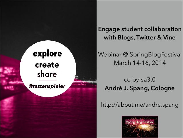 Engage student collaboration with Blogs, Twitter & Vine ! Webinar @ SpringBlogFestival March 14-16, 2014 ! cc-by-sa3.0 And...