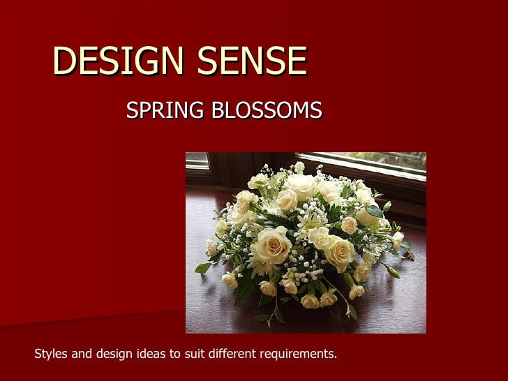 DESIGN SENSE SPRING BLOSSOMS Styles and design ideas to suit different requirements.