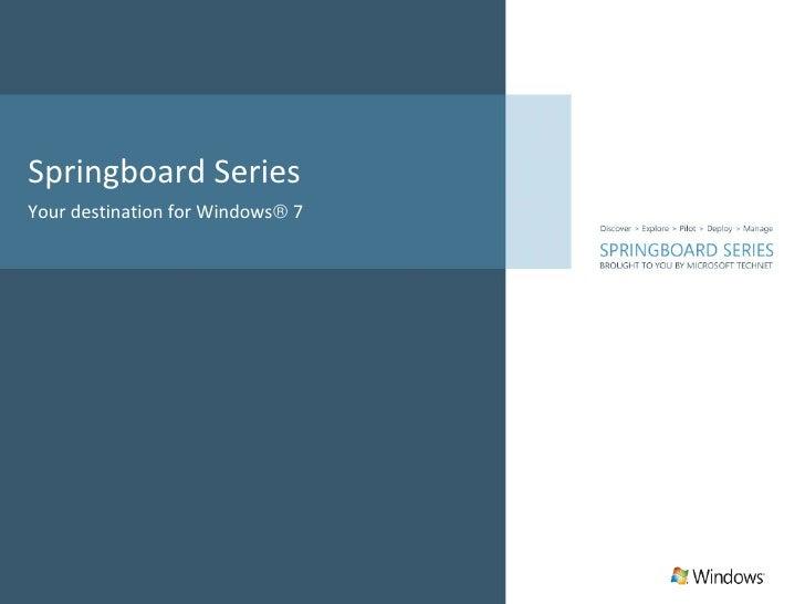 Springboard Series <ul><li>Your destination for Windows   7 </li></ul>